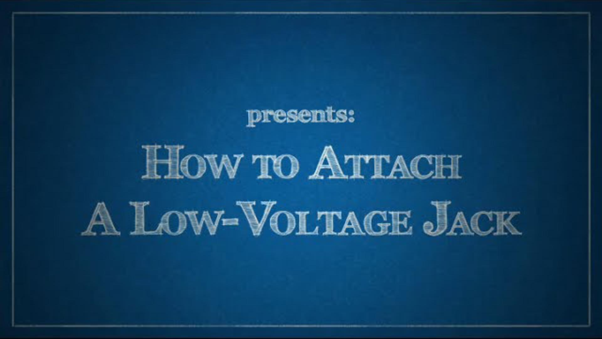 How to Attach a Low-Voltage Jack thumbnail of title screen